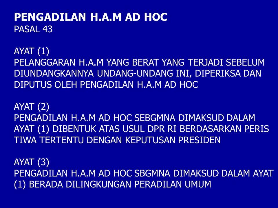 PENGADILAN H.A.M AD HOC PASAL 43 AYAT (1)
