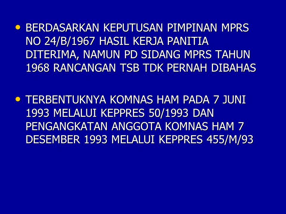 BERDASARKAN KEPUTUSAN PIMPINAN MPRS NO 24/B/1967 HASIL KERJA PANITIA DITERIMA, NAMUN PD SIDANG MPRS TAHUN 1968 RANCANGAN TSB TDK PERNAH DIBAHAS
