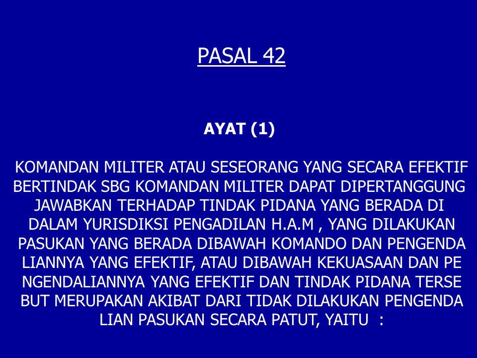 PASAL 42 AYAT (1) KOMANDAN MILITER ATAU SESEORANG YANG SECARA EFEKTIF