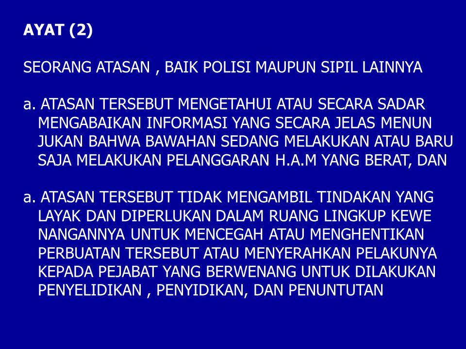 AYAT (2) SEORANG ATASAN , BAIK POLISI MAUPUN SIPIL LAINNYA. ATASAN TERSEBUT MENGETAHUI ATAU SECARA SADAR.
