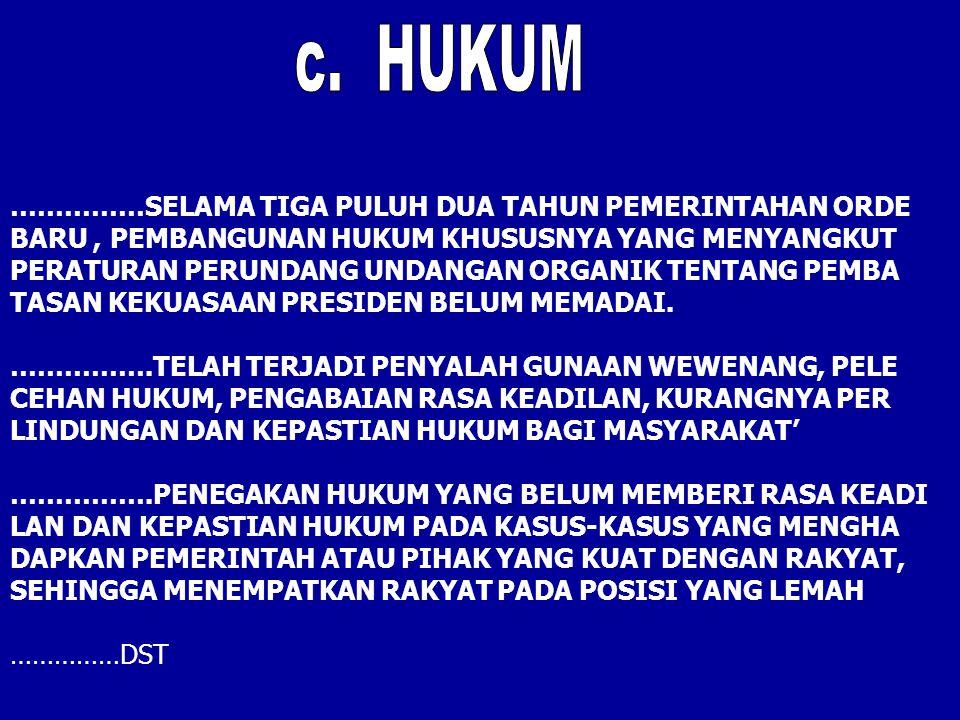 c. HUKUM ……………SELAMA TIGA PULUH DUA TAHUN PEMERINTAHAN ORDE