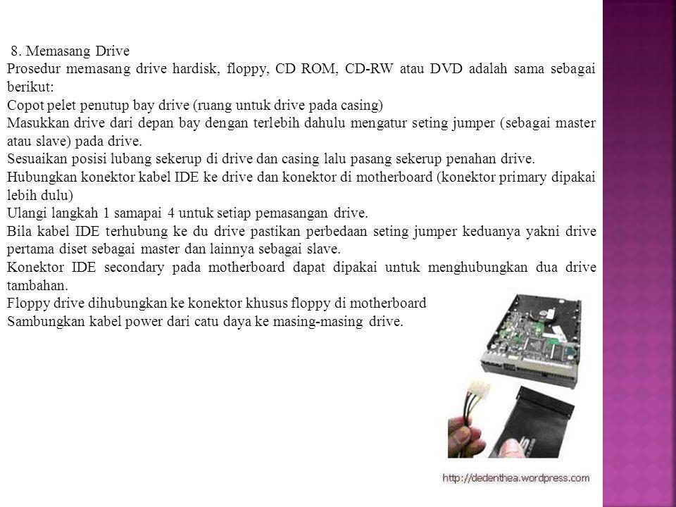 8. Memasang Drive Prosedur memasang drive hardisk, floppy, CD ROM, CD-RW atau DVD adalah sama sebagai berikut: