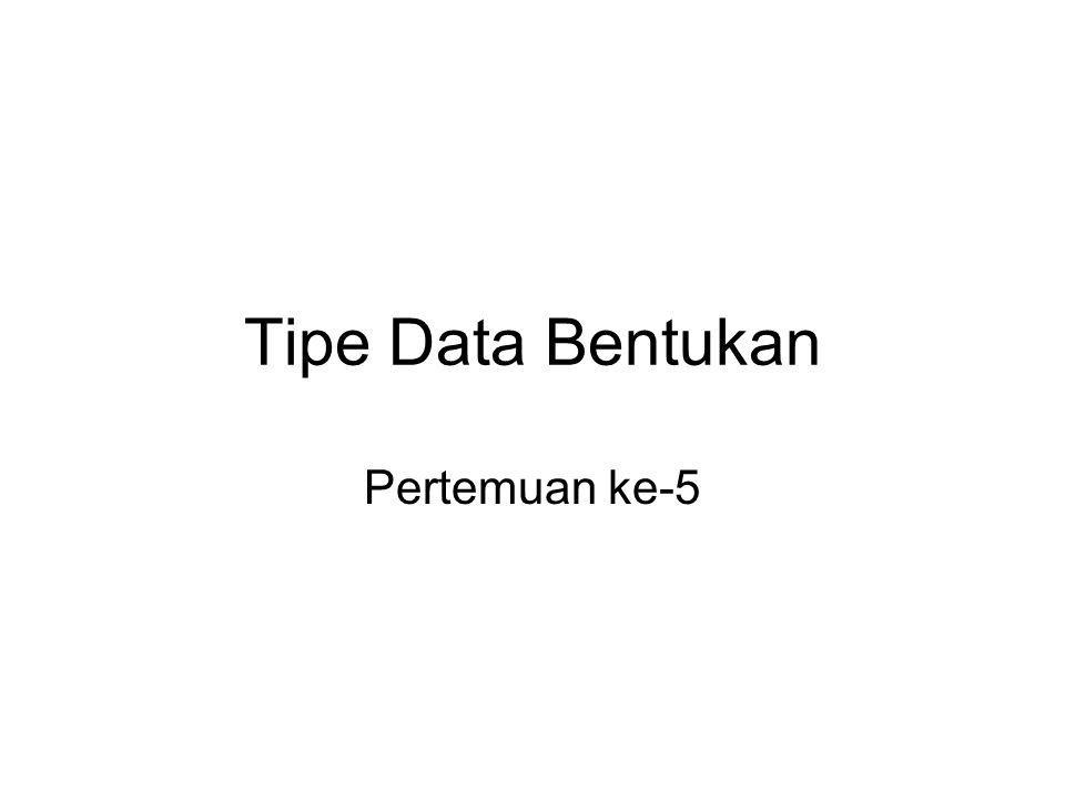 Tipe Data Bentukan Pertemuan ke-5