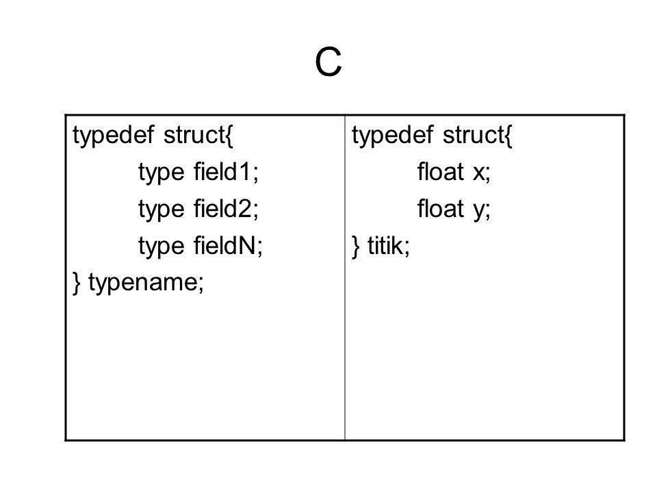 C typedef struct{ type field1; type field2; type fieldN; } typename;