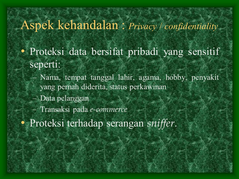 Aspek kehandalan : Privacy / confidentiality
