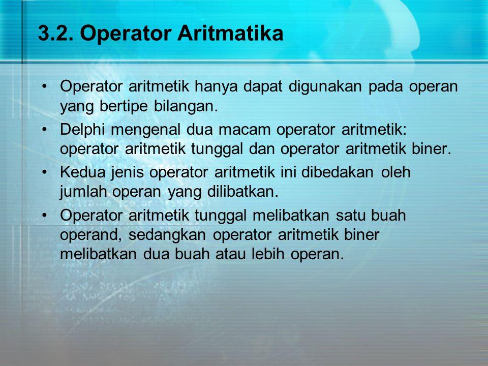 3.2. Operator Aritmatika Operator aritmetik hanya dapat digunakan pada operan yang bertipe bilangan.