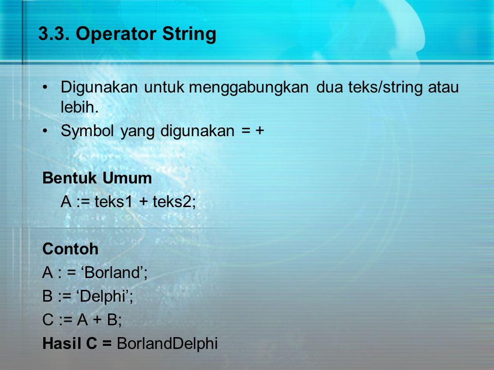 3.3. Operator String Digunakan untuk menggabungkan dua teks/string atau lebih. Symbol yang digunakan = +
