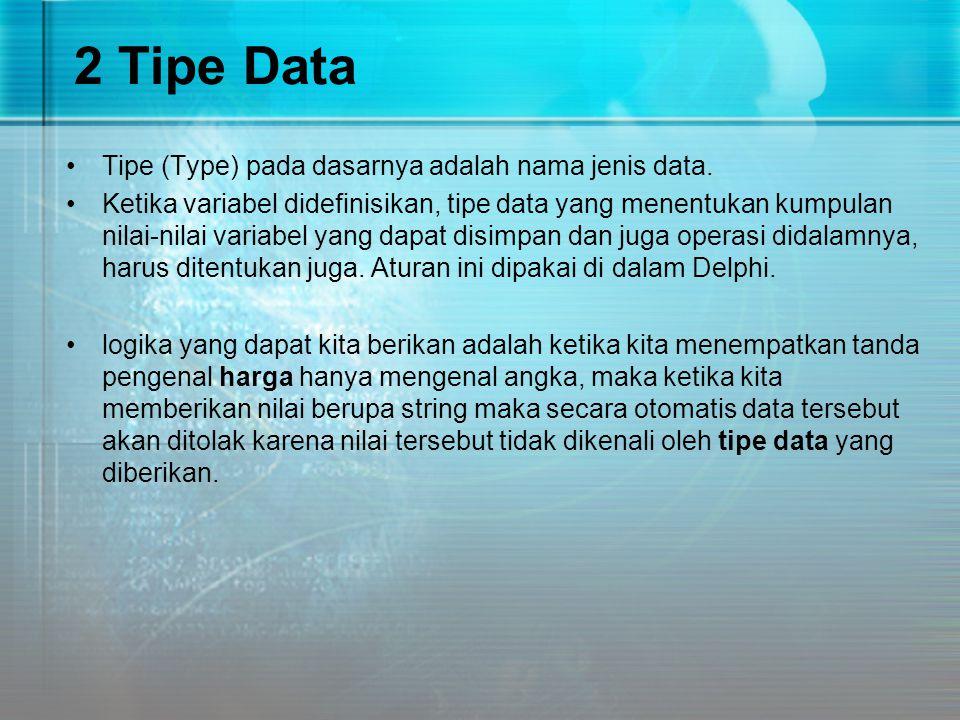 2 Tipe Data Tipe (Type) pada dasarnya adalah nama jenis data.