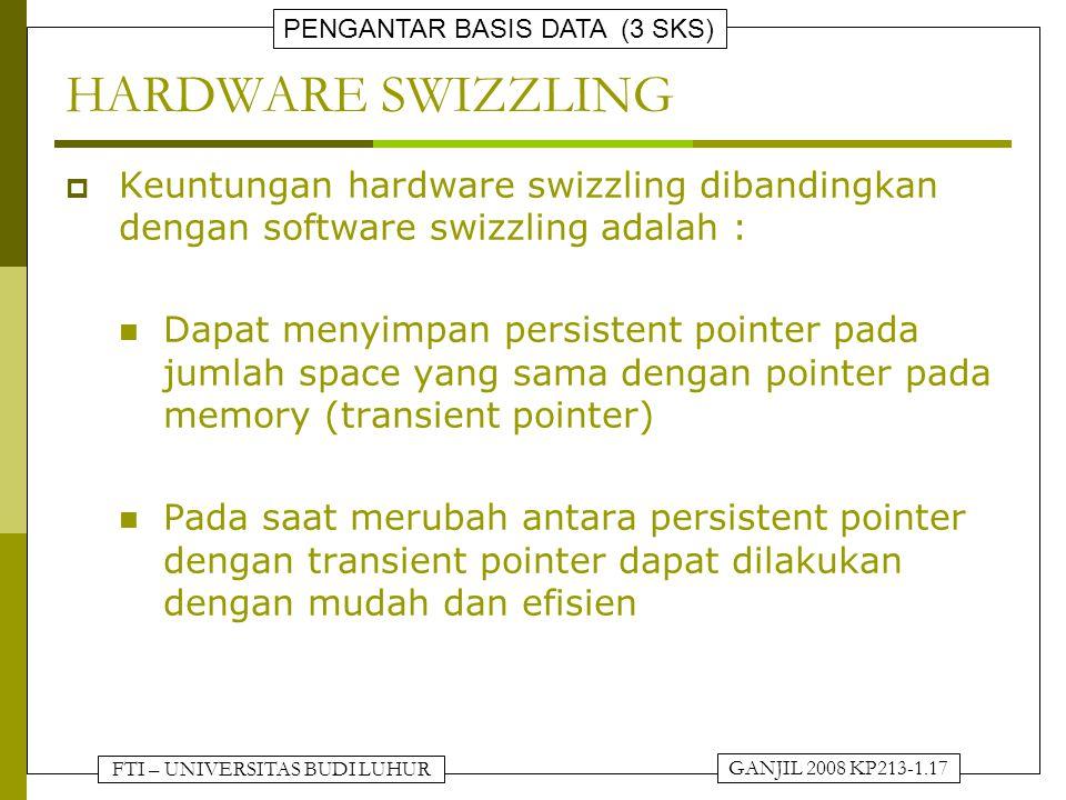 HARDWARE SWIZZLING Keuntungan hardware swizzling dibandingkan dengan software swizzling adalah :