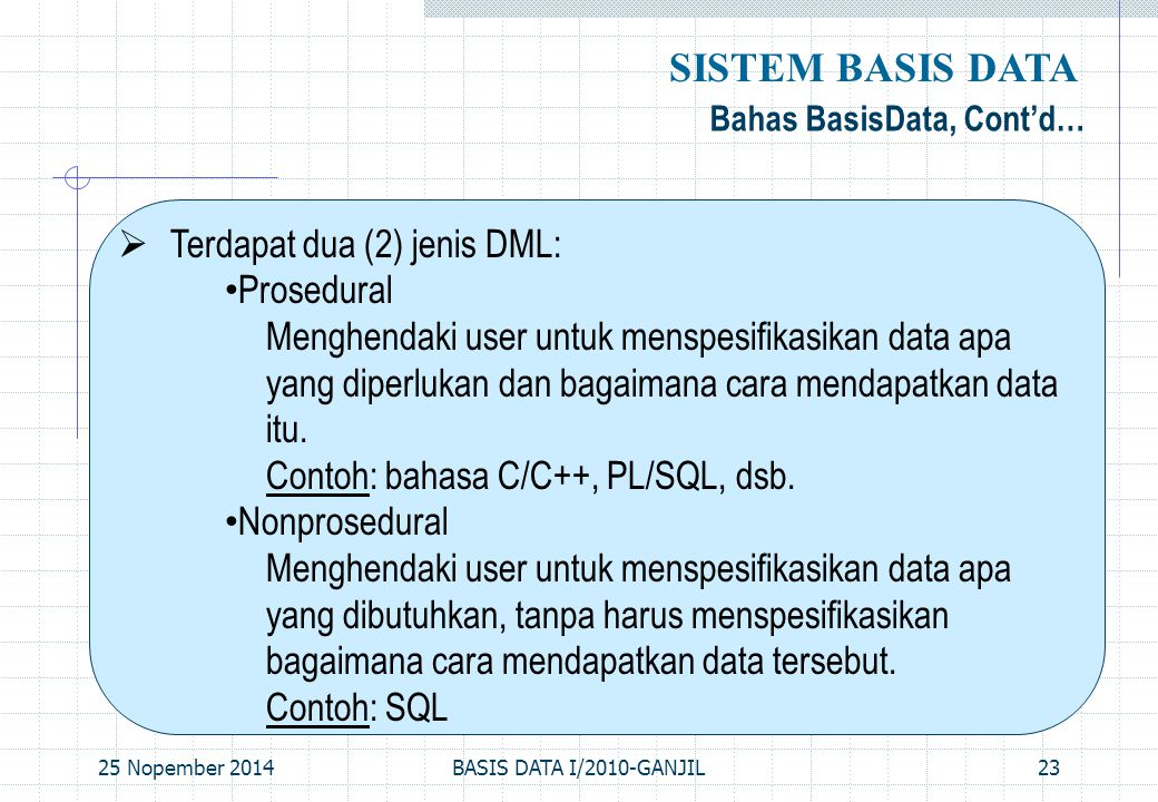 SISTEM BASIS DATA Terdapat dua (2) jenis DML: Prosedural