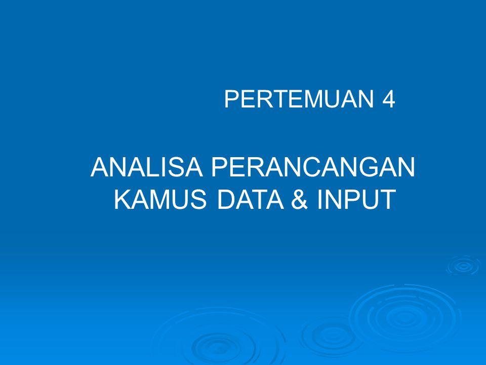 PERTEMUAN 4 ANALISA PERANCANGAN KAMUS DATA & INPUT