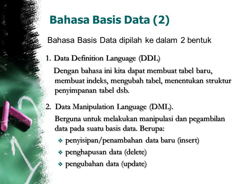 Bahasa Basis Data (2) Bahasa Basis Data dipilah ke dalam 2 bentuk