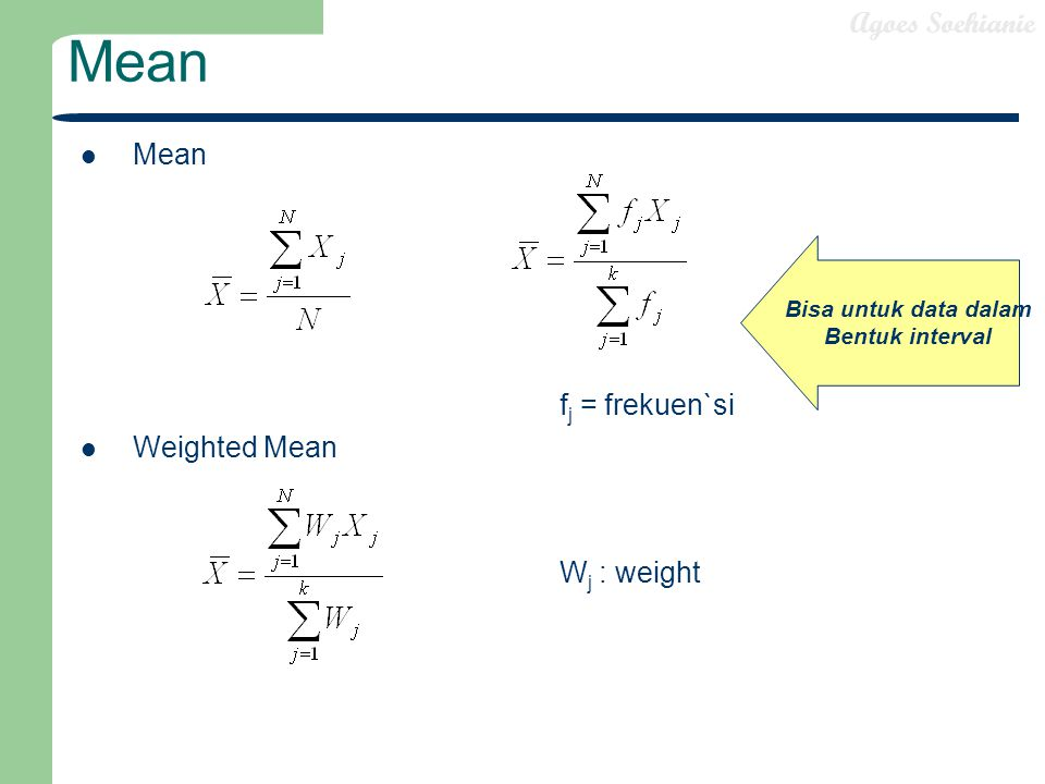 Mean Mean fj = frekuen`si Weighted Mean Wj : weight