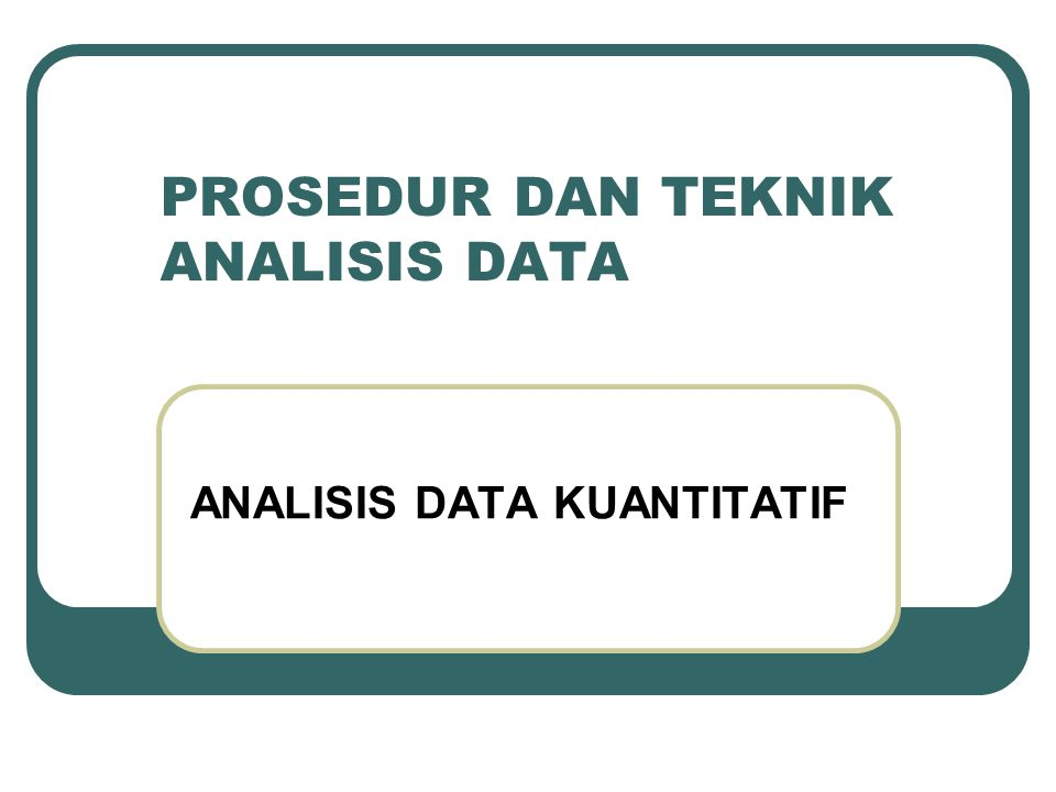PROSEDUR DAN TEKNIK ANALISIS DATA