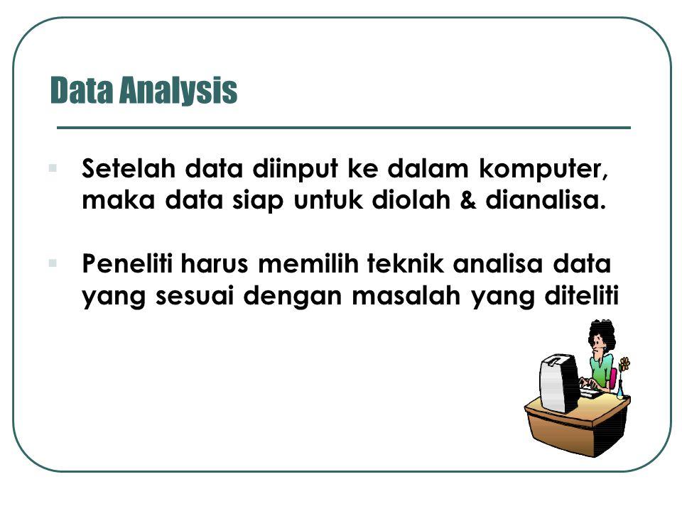 Data Analysis Setelah data diinput ke dalam komputer, maka data siap untuk diolah & dianalisa.