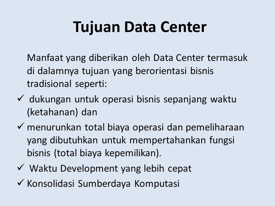 Tujuan Data Center Manfaat yang diberikan oleh Data Center termasuk di dalamnya tujuan yang berorientasi bisnis tradisional seperti: