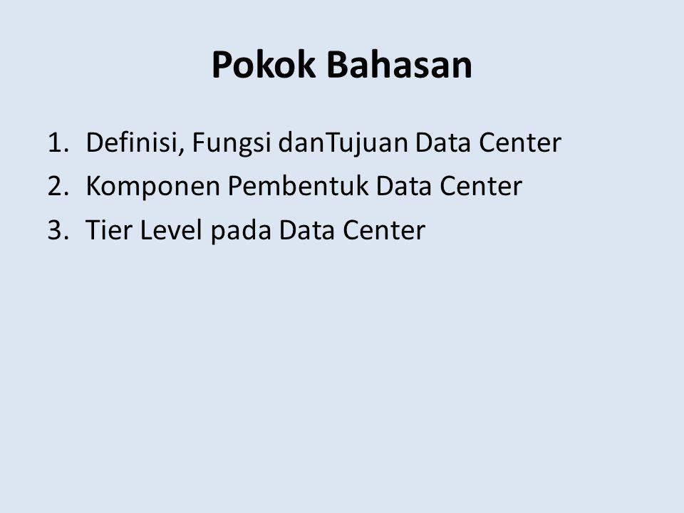 Pokok Bahasan Definisi, Fungsi danTujuan Data Center