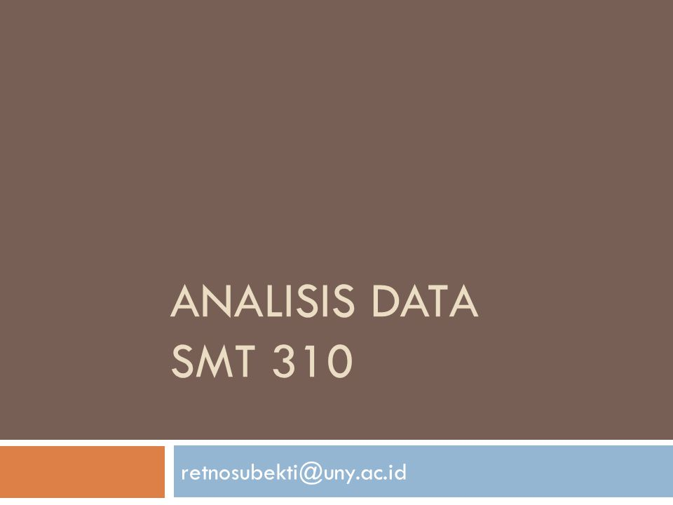 Analisis data SMT 310 retnosubekti@uny.ac.id