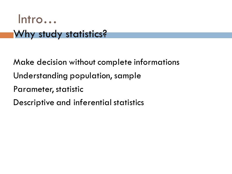 Intro… Why study statistics