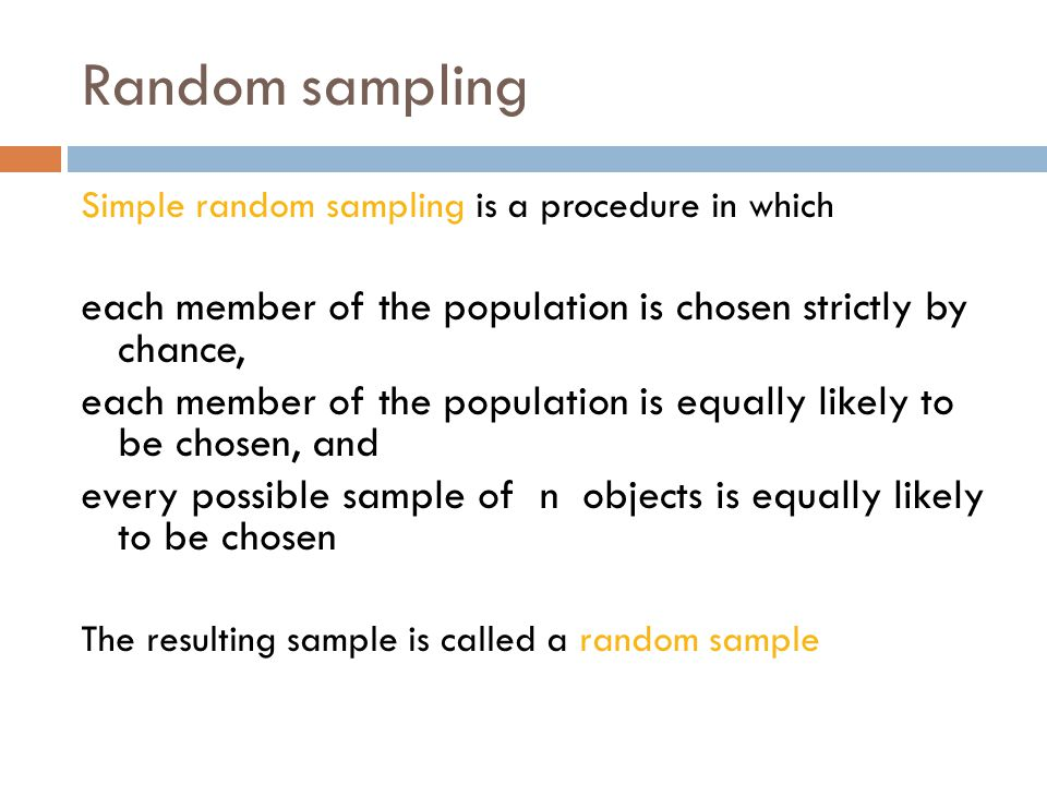 Random sampling Simple random sampling is a procedure in which. each member of the population is chosen strictly by chance,