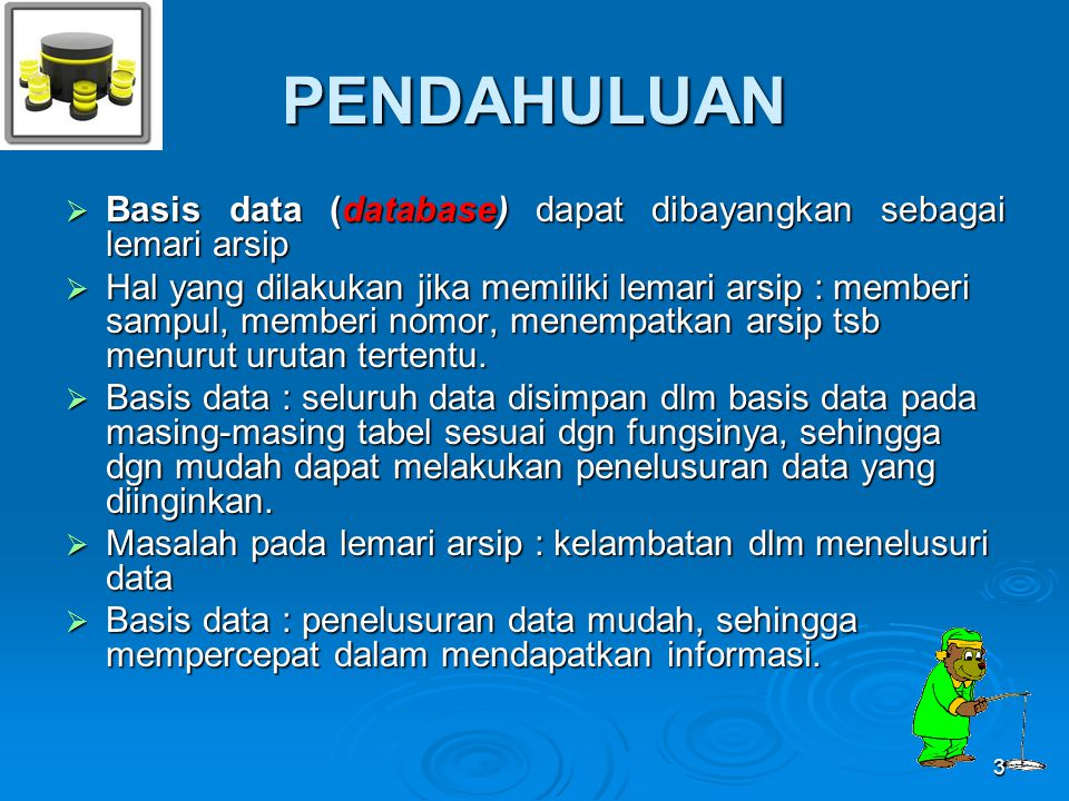PENDAHULUAN Basis data (database) dapat dibayangkan sebagai lemari arsip.