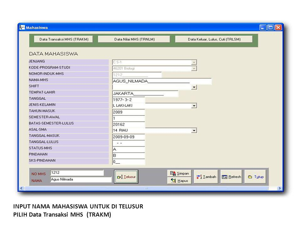 INPUT NAMA MAHASISWA UNTUK DI TELUSUR PILIH Data Transaksi MHS (TRAKM)