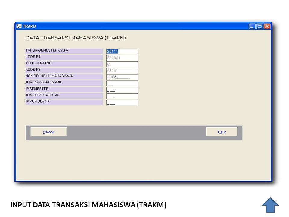 INPUT DATA TRANSAKSI MAHASISWA (TRAKM)