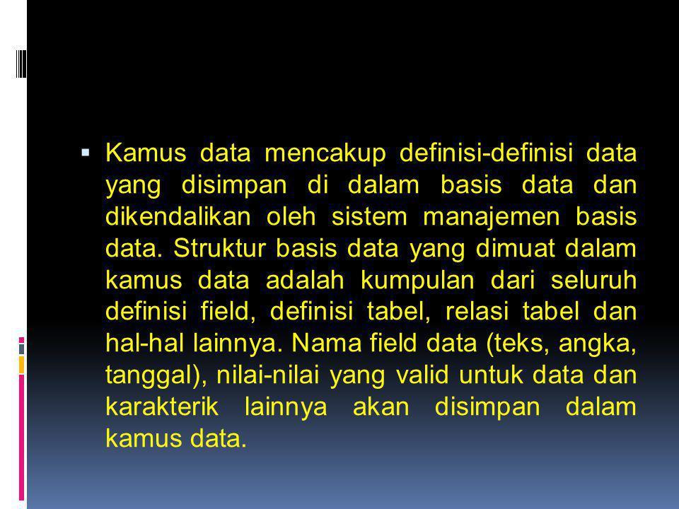 Kamus data mencakup definisi-definisi data yang disimpan di dalam basis data dan dikendalikan oleh sistem manajemen basis data.
