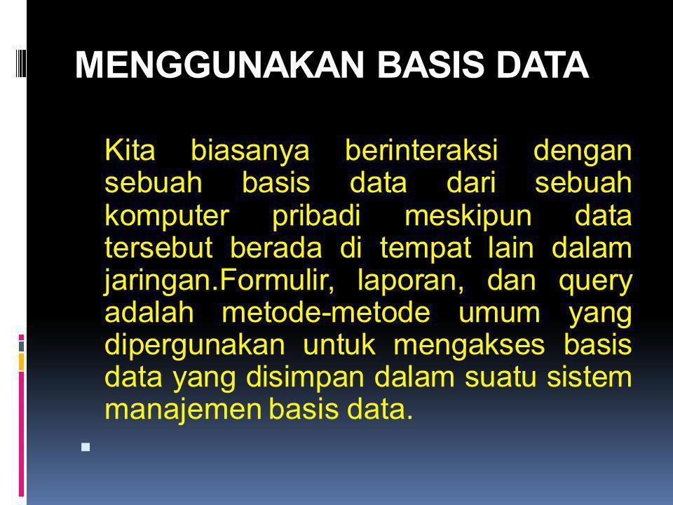 MENGGUNAKAN BASIS DATA