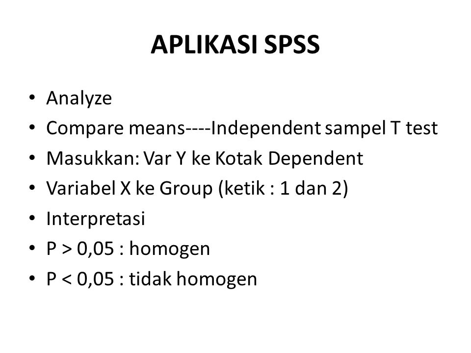 APLIKASI SPSS Analyze Compare means----Independent sampel T test