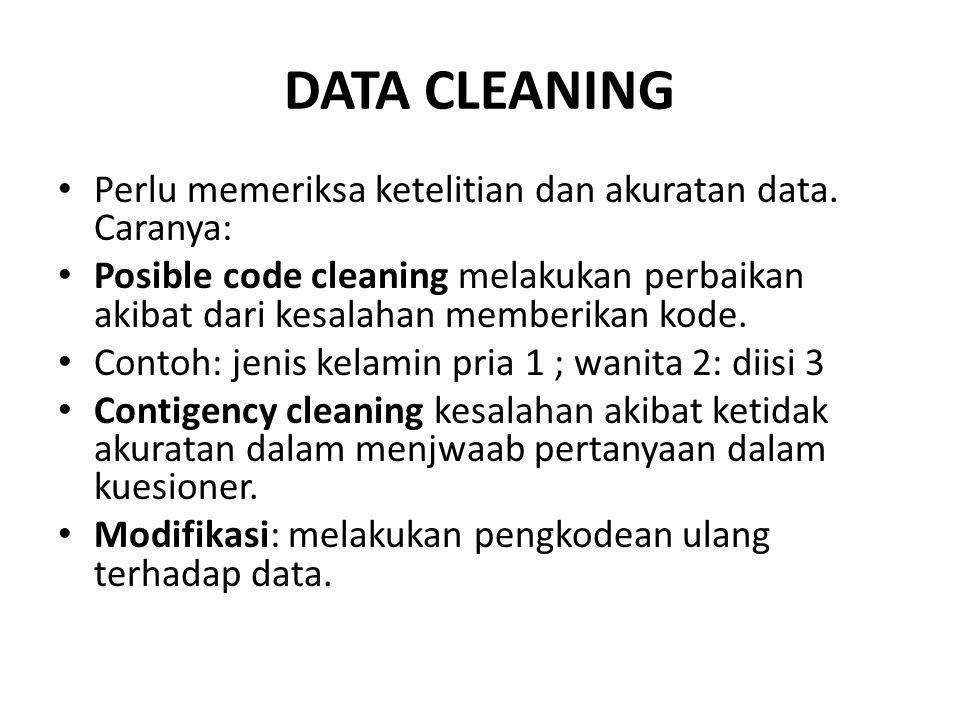 DATA CLEANING Perlu memeriksa ketelitian dan akuratan data. Caranya: