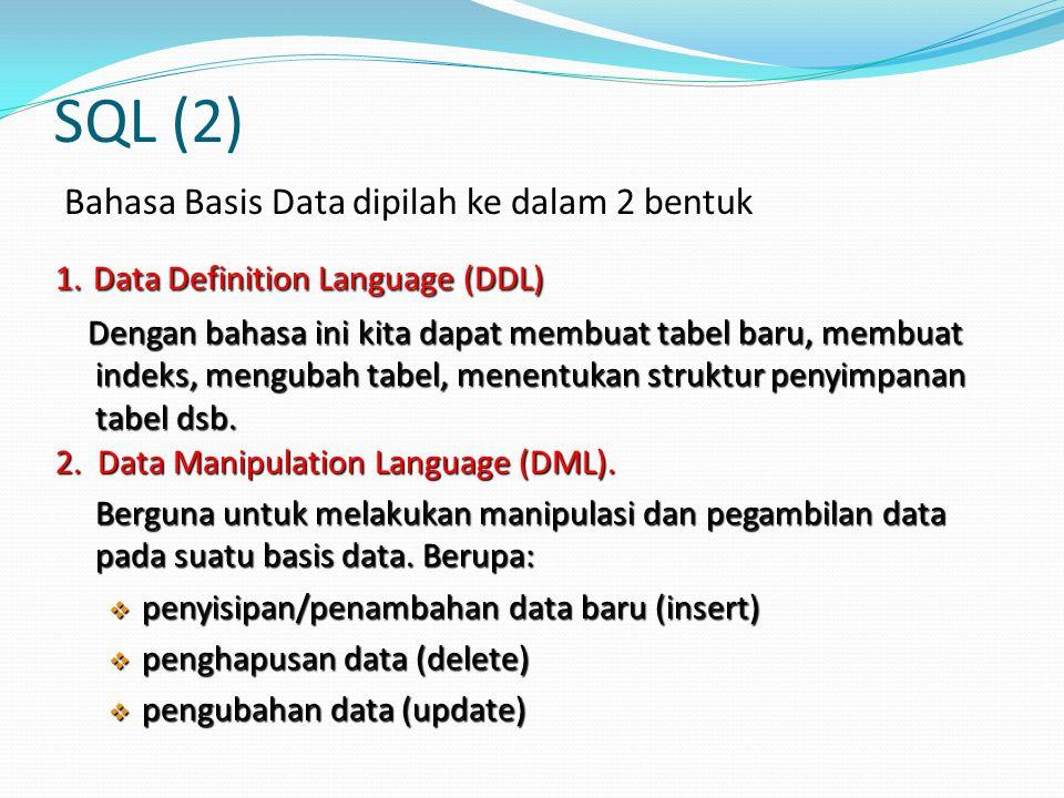 SQL (2) Bahasa Basis Data dipilah ke dalam 2 bentuk