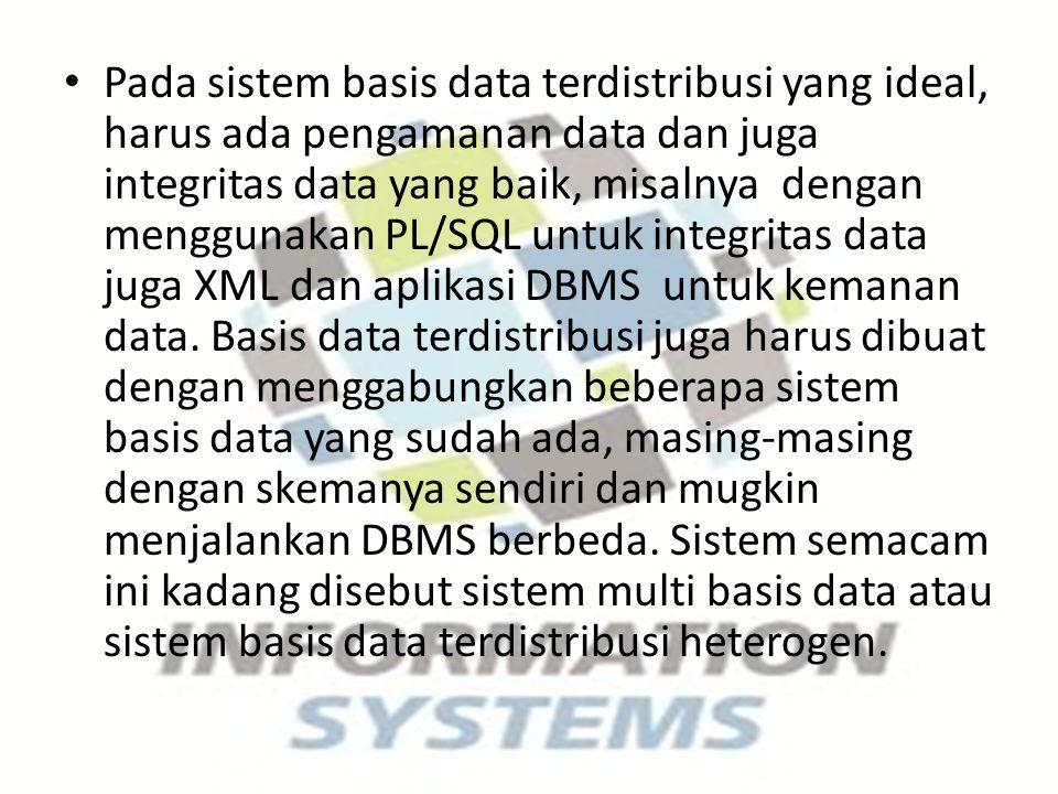 Pada sistem basis data terdistribusi yang ideal, harus ada pengamanan data dan juga integritas data yang baik, misalnya dengan menggunakan PL/SQL untuk integritas data juga XML dan aplikasi DBMS untuk kemanan data.