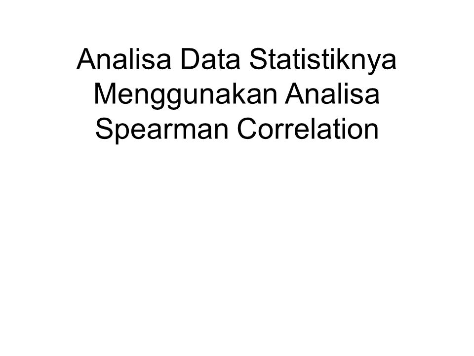 Analisa Data Statistiknya Menggunakan Analisa Spearman Correlation