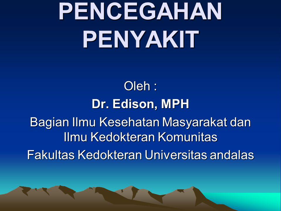 PENCEGAHAN PENYAKIT Oleh : Dr. Edison, MPH