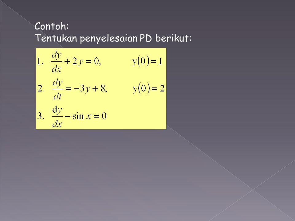 Contoh: Tentukan penyelesaian PD berikut:
