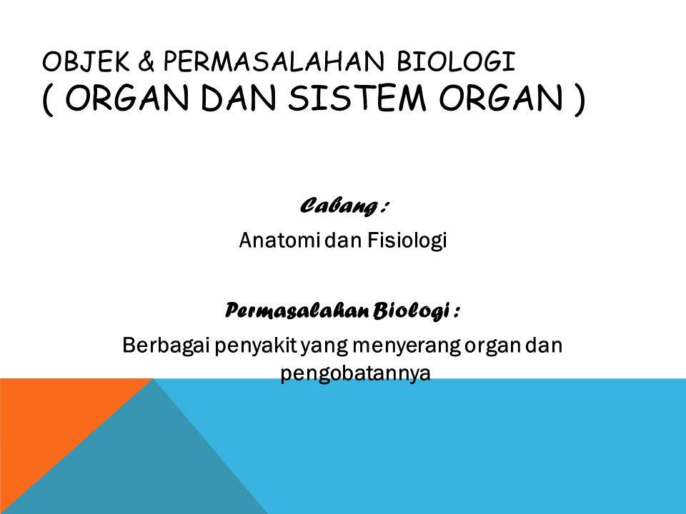 Objek & Permasalahan Biologi ( Organ dan sistem organ )