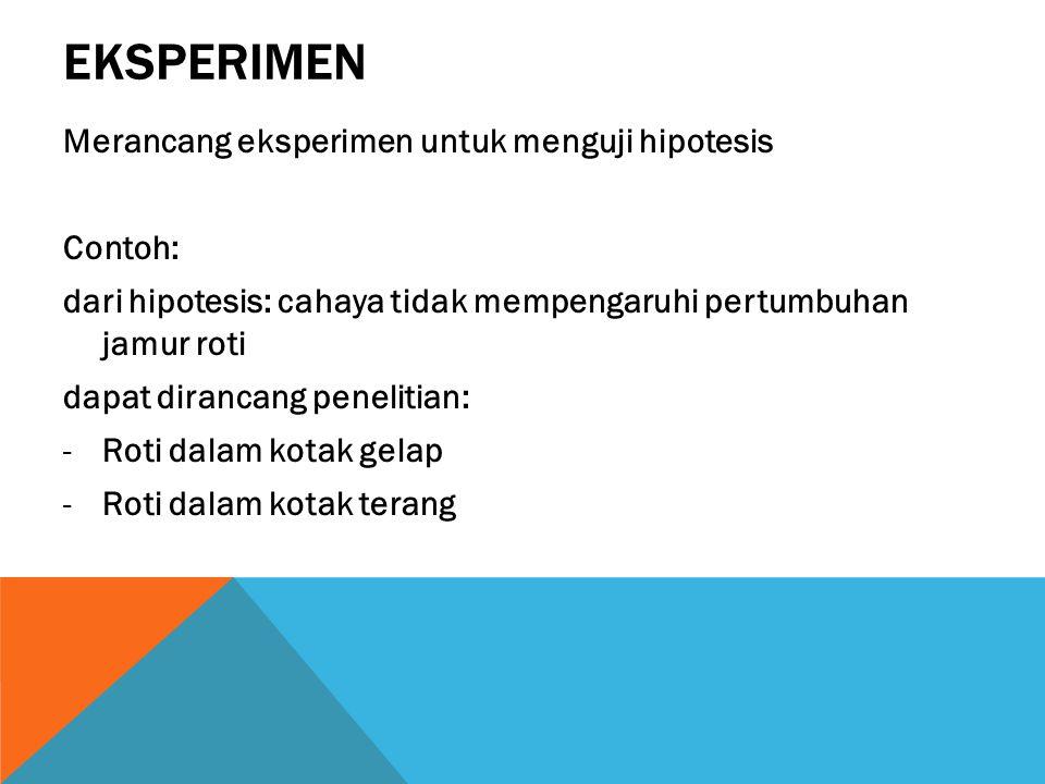 Eksperimen Merancang eksperimen untuk menguji hipotesis Contoh: