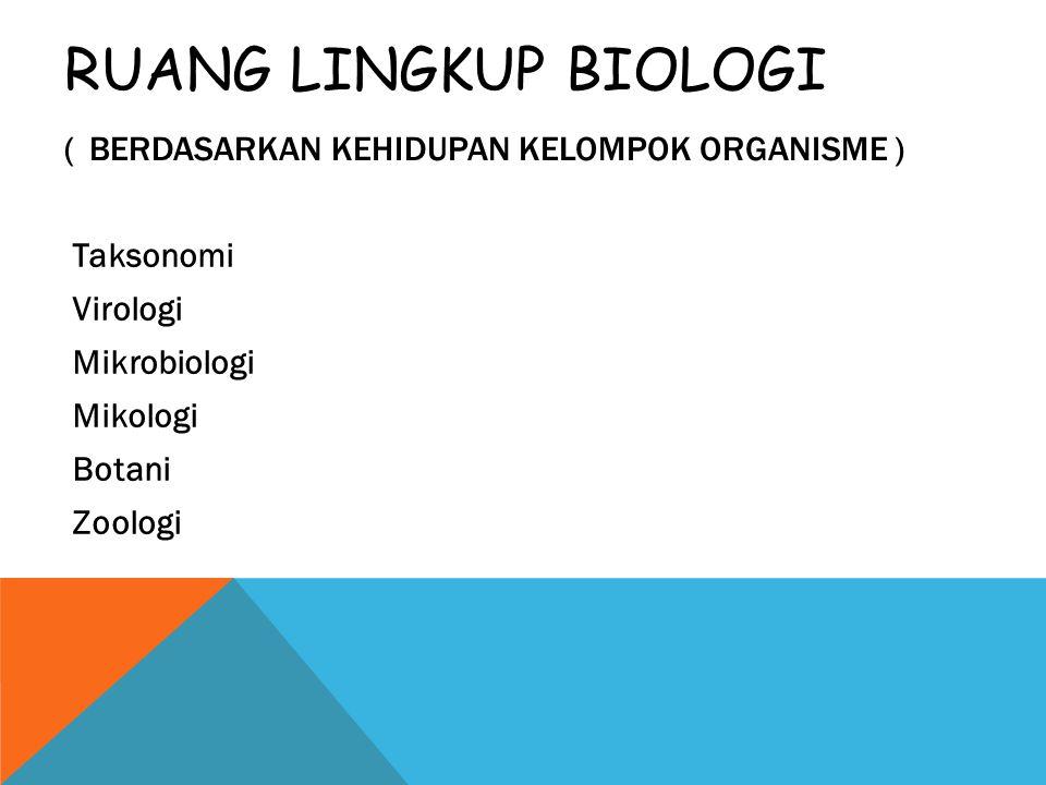 Ruang Lingkup Biologi ( Berdasarkan kehidupan kelompok organisme )
