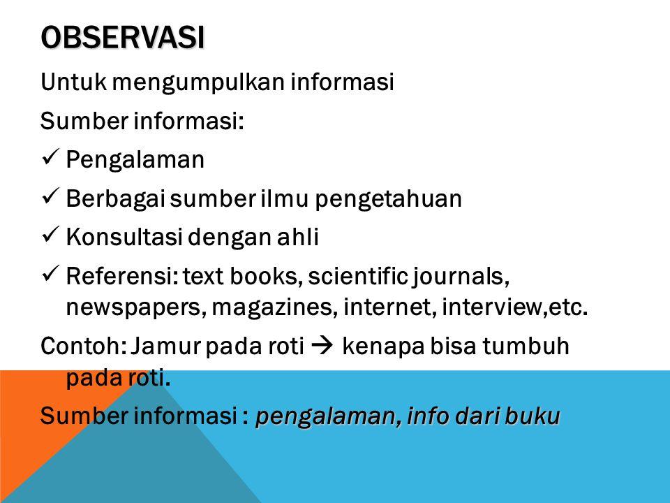 Observasi Untuk mengumpulkan informasi Sumber informasi: Pengalaman
