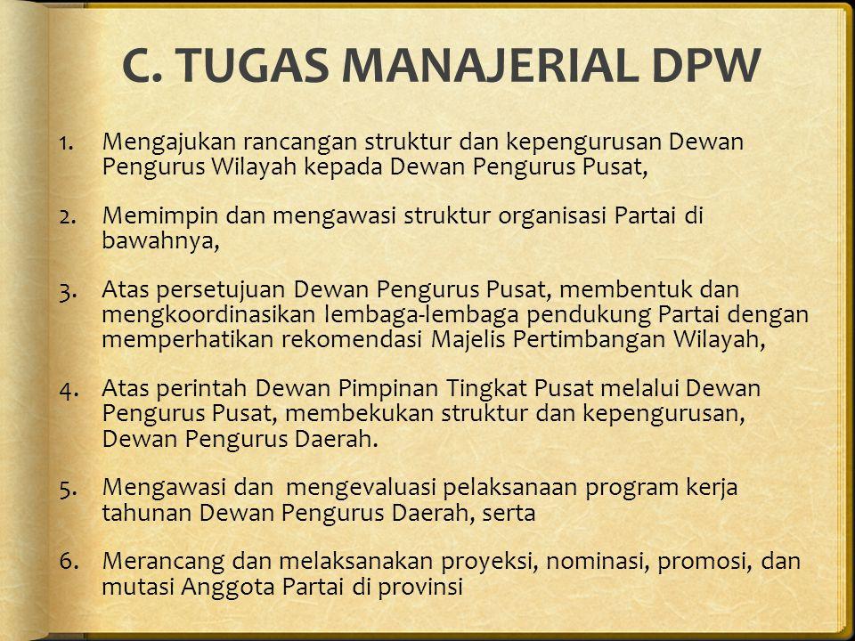 C. TUGAS MANAJERIAL DPW Mengajukan rancangan struktur dan kepengurusan Dewan Pengurus Wilayah kepada Dewan Pengurus Pusat,