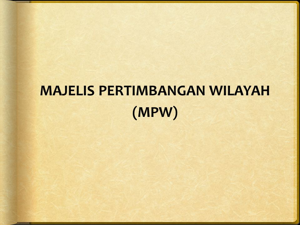 MAJELIS PERTIMBANGAN WILAYAH (MPW)