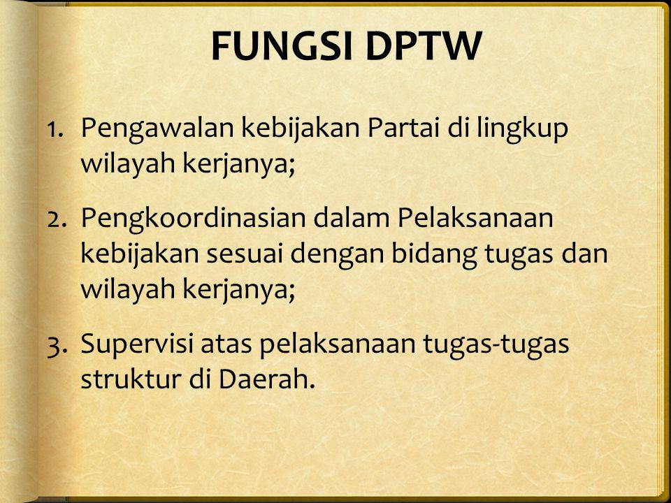 FUNGSI DPTW Pengawalan kebijakan Partai di lingkup wilayah kerjanya;