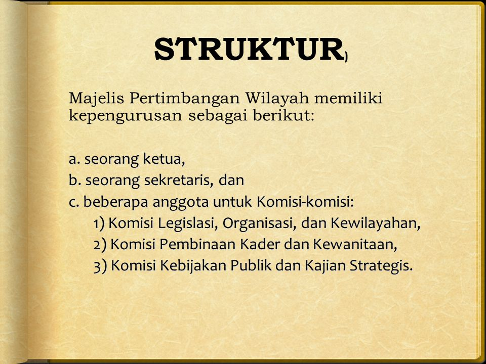 STRUKTUR) Majelis Pertimbangan Wilayah memiliki kepengurusan sebagai berikut: a. seorang ketua, b. seorang sekretaris, dan.