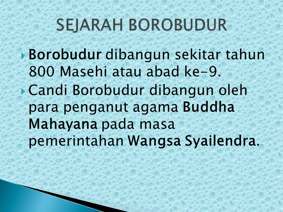SEJARAH BOROBUDUR Borobudur dibangun sekitar tahun 800 Masehi atau abad ke-9.
