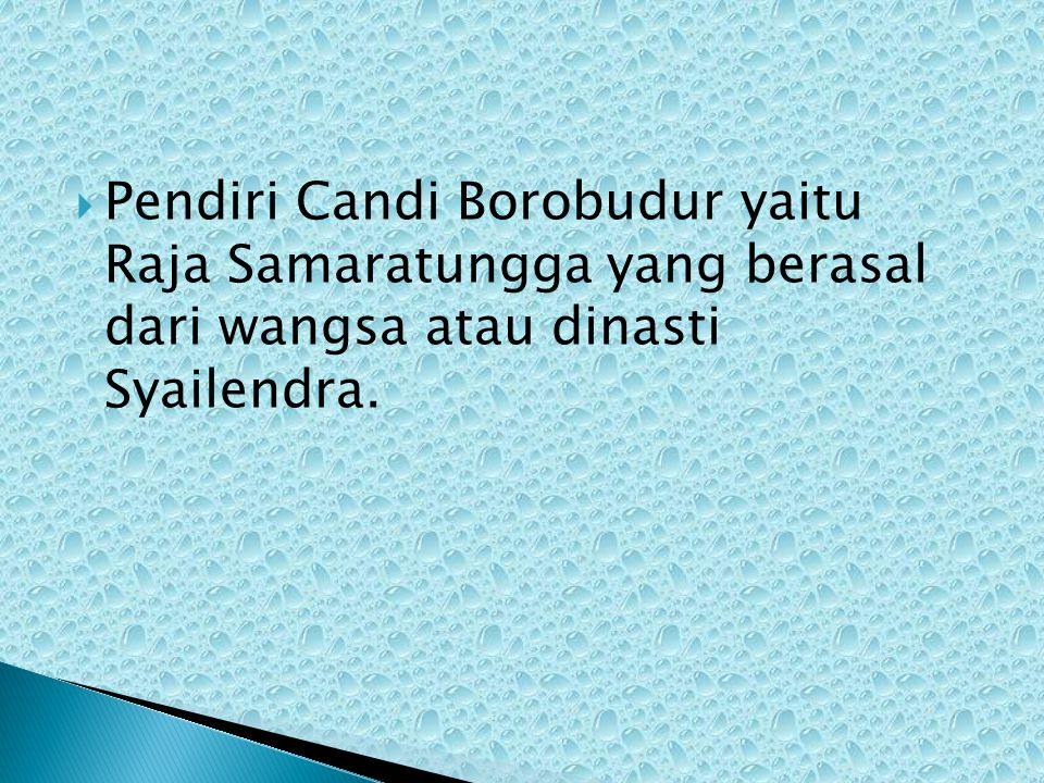 Pendiri Candi Borobudur yaitu Raja Samaratungga yang berasal dari wangsa atau dinasti Syailendra.