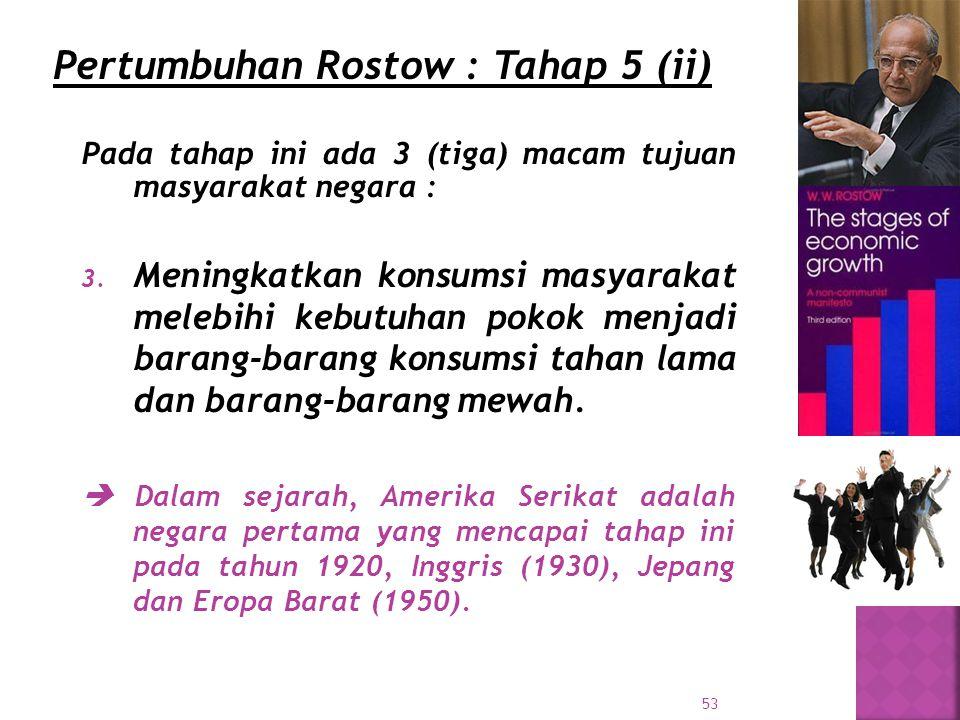 Pertumbuhan Rostow : Tahap 5 (ii)