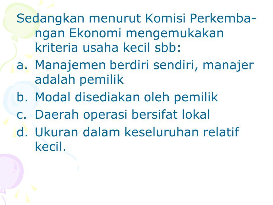 Sedangkan menurut Komisi Perkemba-ngan Ekonomi mengemukakan kriteria usaha kecil sbb: