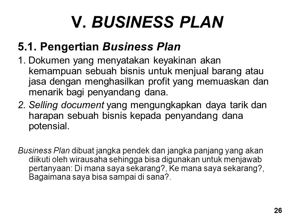 V. BUSINESS PLAN 5.1. Pengertian Business Plan