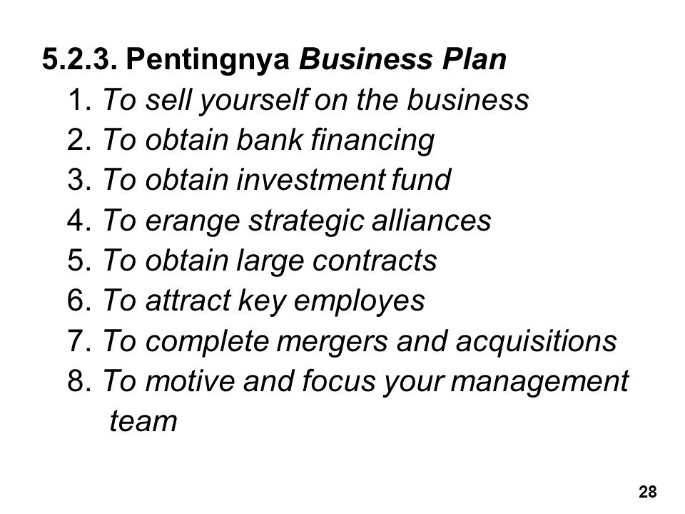 5.2.3. Pentingnya Business Plan 1. To sell yourself on the business